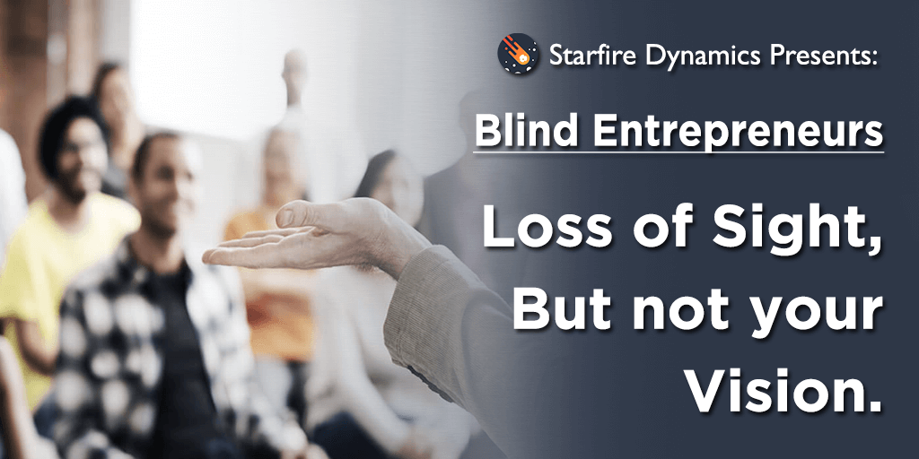 Blind Entrepreneurs: Loss of Sight but not Your Vision