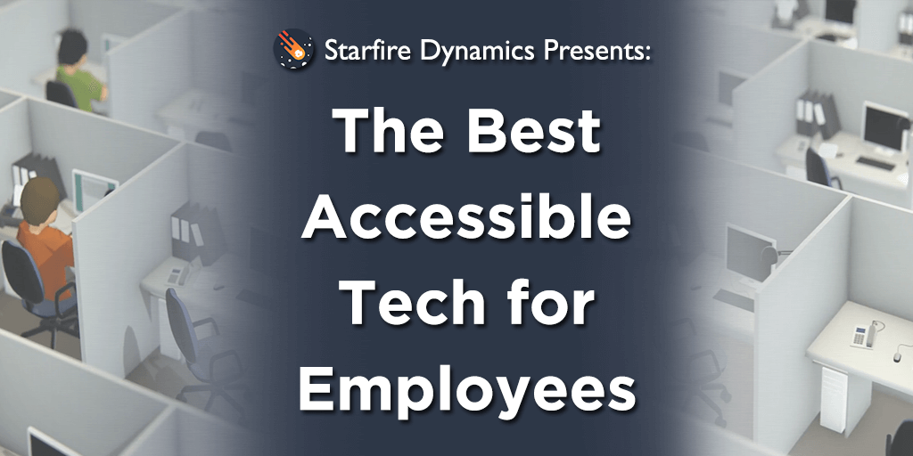 Top of the Line Accessible Technologies for Blind Employees